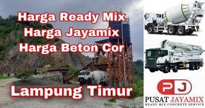 HARGA BETON COR READY MIX DAN JAYAMIX LAMPUNG TIMUR | PUSAT JAYAMIX