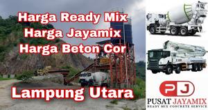 HARGA BETON COR READY MIX DAN JAYAMIX LAMPUNG UTARA   PUSAT JAYAMIX
